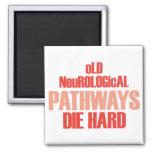Old Neurological Pathways Die Hard Fridge Magnet