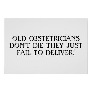 OLD OBSTETRICIANS DON'T DIE THEY JUST FAIL TO DEL. PRINT