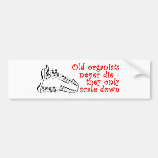 Old organists never die bumper sticker