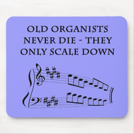 """Old organists never die"" mousepad"