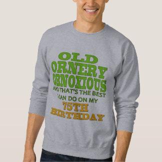 Old Ornery Obnoxious 75th Birthday Gifts Sweatshirt