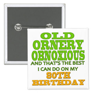 Old Ornery Obnoxious 80th Birthday Gifts 2 Inch Square Button