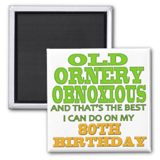 Old Ornery Obnoxious 80th Birthday Gifts Refrigerator Magnet