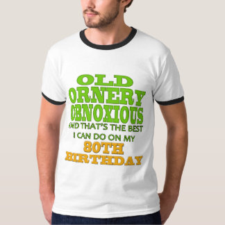 Old Ornery Obnoxious 80th Birthday Gifts T-Shirt