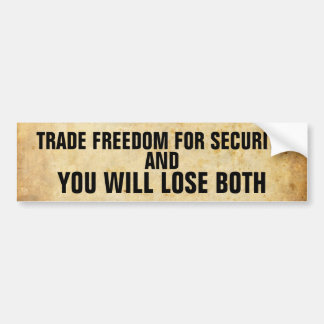 old_paper, TRADE FREEDOM FOR SECURITY, YOU WILL... Bumper Sticker