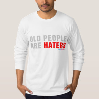 Old People Are Haters T-Shirt