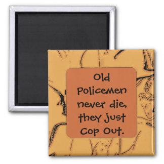 Old policemen never die joke 2 inch square magnet