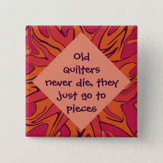 Old quilters never die humor button