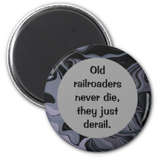 old railroaders never die humor 2 inch round magnet