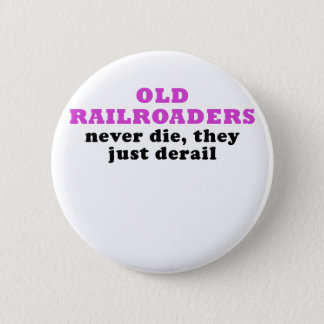 Old Railroaders Never Die they just Derail Button