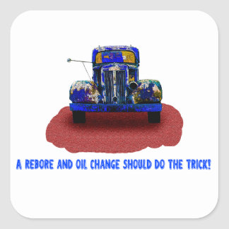 Old rusty Blue Truck,Grease and oil change.humor. Square Sticker
