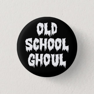OLD SCHOOL GHOUL PINBACK BUTTON