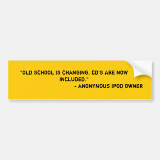 """""""old school is changing, cd's are now included.... car bumper sticker"""