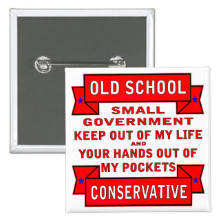 Old School Small Government Conservative Pinback Buttons