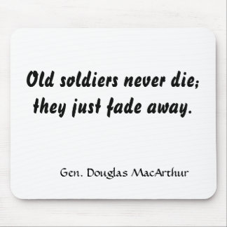 Old soldiers never die; they just fade away., G... Mouse Pad