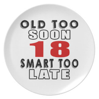 old soon 18 smart too late party plate
