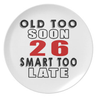 old soon 26 smart too late plates