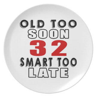 old soon 32 smart too late party plate