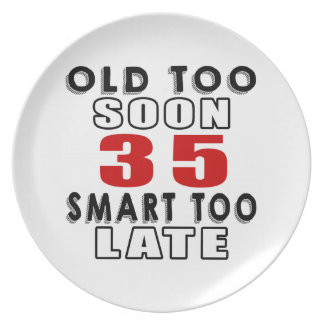 old soon 35 smart too late dinner plates