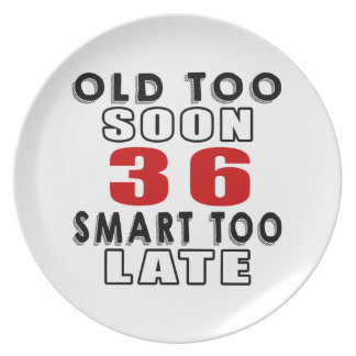 old soon 36 smart too late dinner plates