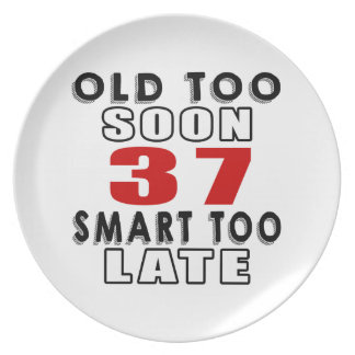 old soon 37 smart too late plate