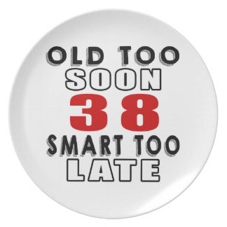 old soon 38 smart too late dinner plates