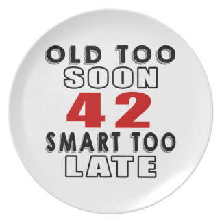 old soon 44 smart too late dinner plates