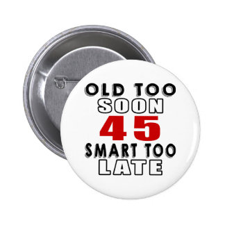 old soon 45 smart too late pins