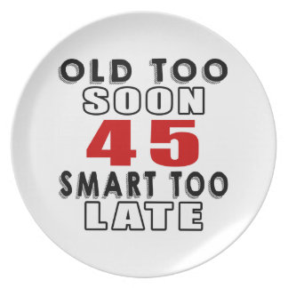 old soon 45 smart too late party plates
