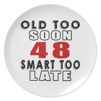 old soon 48 smart too late party plates
