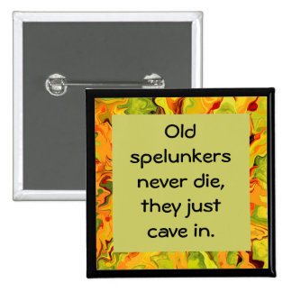 Old spelunkers never die pin