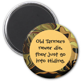 Old tanners are hiding joke 2 inch round magnet
