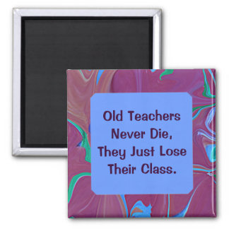 old teachers never die humor 2 inch square magnet
