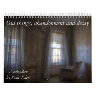 Old things, abandonment and decay: A calendar