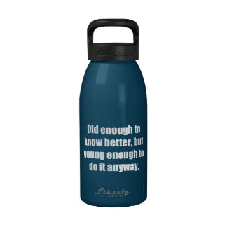 Old to Know Better Young to Do Funny Water Bottle