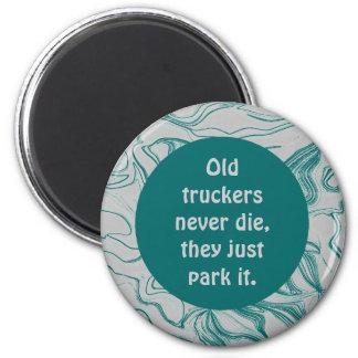 old trucker never die joke 2 inch round magnet