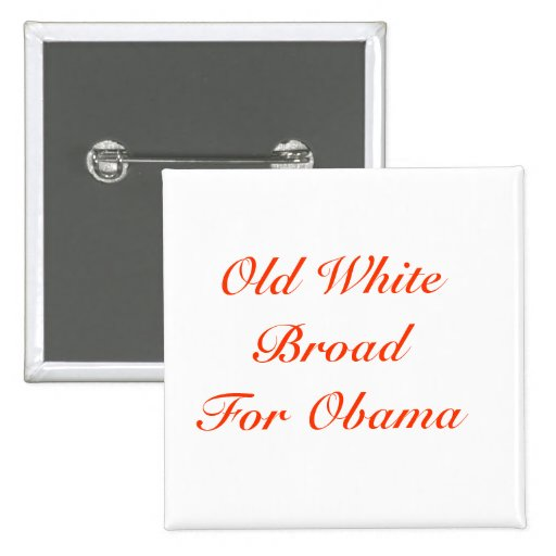 Old White Broad For Obama Pinback Button