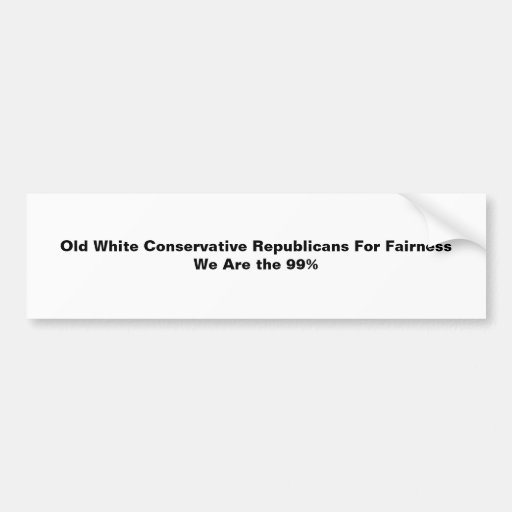 Old White Conservative Republicans For Fairness Bumper Sticker