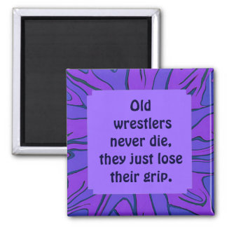old wrestlers never die humor 2 inch square magnet