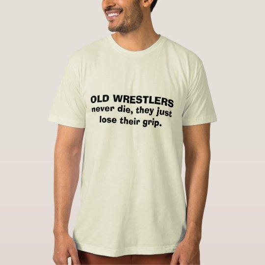 old wrestlers never die T-Shirt