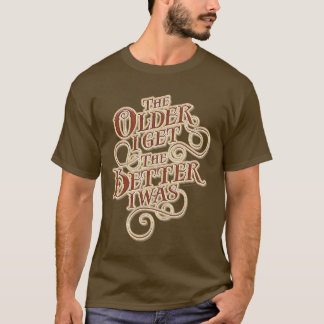 Older Better T-Shirt