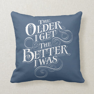 Older Better Throw Pillow