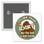 Older Than Dirt 80th Birthday Gifts Pinback Button