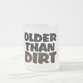Older Than Dirt Frosted Glass Coffee Mug