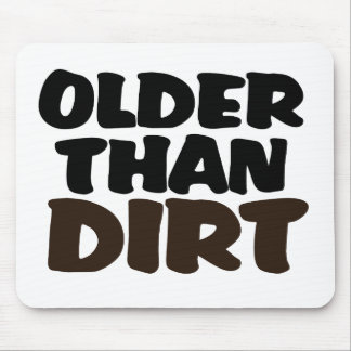 Older Than Dirt Mouse Pad