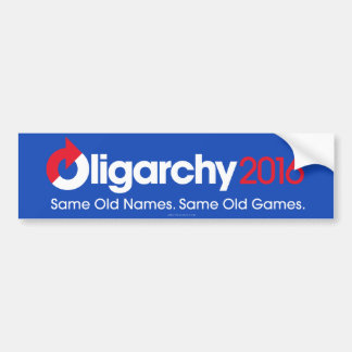 Oligarchy 2016 Same Old Same Old Bumper Sticker