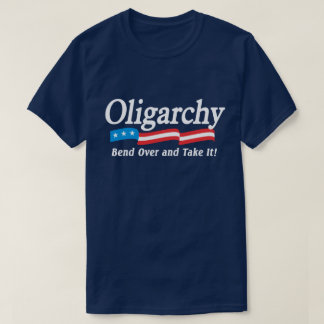 Oligarchy - Bend Over and Take It! T-Shirt
