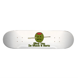 Olive You So Much It Hurts Skateboard