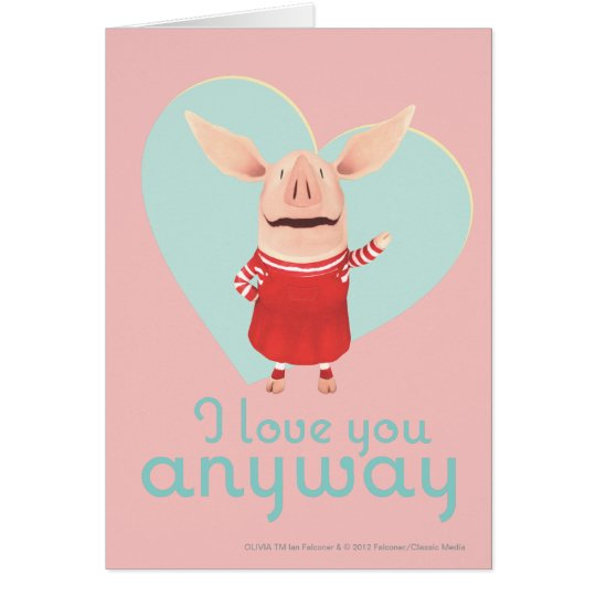 Olivia - I Love You Anyway Card