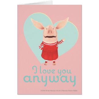 Olivia - I Love You Anyway Cards